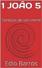 1 JOÃO 5: Certezas de um crente (Epístola Joaninas) (Portuguese Edition)