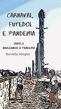 Carnaval, Futebol e Pandemia: Livro 2 - Navegando a pandemia