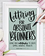 Lettering for Absolute Beginners: Using Faux Calligraphy to Create Simple Versatile Projects (Fox Chapel Publishing) Interactive Workbook for Creating Gorgeous Letters with Any Pen on Any Surface