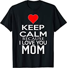 Cool Tees For Mom - Keep Calm Because I Love You Mom T-Shirt