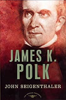 James K. Polk: The American Presidents Series: The 11th President, 1845-1849