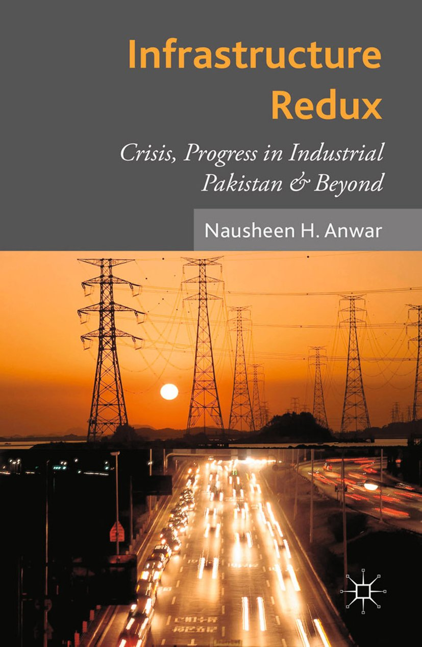 Infrastructure Redux: Crisis, Progress in Industrial Pakistan & Beyond