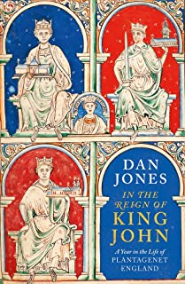 In the Reign of King John: A Year in the Life of Plantagenet England