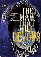 The Maw That Will Devour Us All: Speculative Horror, Sci Fi, & Fantasy
