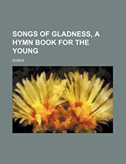 Songs of Gladness, a Hymn Book for the Young