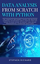 Data Analysis from Scratch with Python: The Complete Beginner's Guide for Machine Learning Techniques and A Step By Step N...