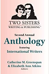 Two Sisters Writing and Publishing Second Annual Anthology: Featuring International Writers Kindle Edition