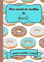 Mon carnet de recettes de donuts : carnet de recettes à remplir: cadeau idéal fête des mères pâques noel pour une passionn...