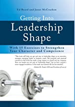 Getting Into Leadership Shape: With 15 Exercises to Strengthen Your Character and Competence