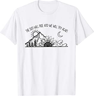 The Sun Will Rise And We Will Try Again Hiking Gift Tshirt
