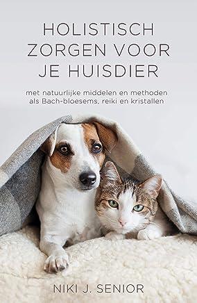 Holistisch zorgen voor je huisdier: met natuurlijke middelen en methoden als Bach-Bloesems, reiki en kristallen