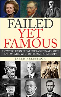 Failed Yet Famous: How To Learn From Extraordinary Men And Women Who Overcame Adversity