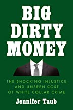 Download Big Dirty Money: The Shocking Injustice and Unseen Cost of White Collar Crime PDF