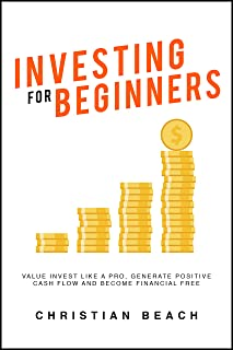 Investing For Beginners: Value Invest like a Pro, Generate Positive Cash flow and Become Financial Free (Passive Income Bo...