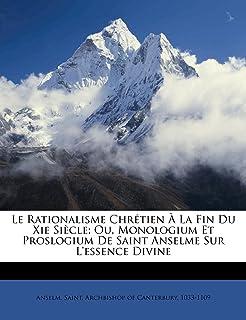 Le Rationalisme Chrétien À La Fin Du Xie Siècle; Ou, Monologium Et Proslogium De Saint Anselme Sur L'essence Divine