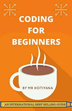 Coding for Beginners: A Beginners Complete Reference Guide to Learn Programming ( C, C++, C#, Java, Python, PHP, JavaScript, Swift, F# ) (Step-By-Step Coding Book 1)