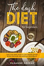 The Dash Diet For Beginners: The 21-day meal plan to lose weight, lower blood pressure and improve your health