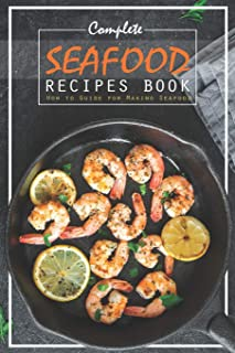 Complete Seafood Recipes Book: How to Guide for Making Seafood
