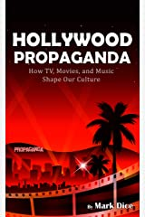 Hollywood Propaganda: How TV, Movies, and Music Shape Our Culture Kindle Edition