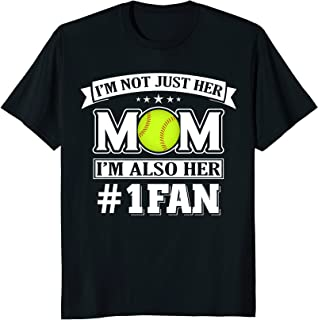 I'm Not Just Her Mom I'm Her Number One Fan Softball Shirt