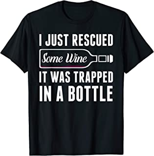 I Just Rescued Some Wine It was Trapped in a Bottle Tee