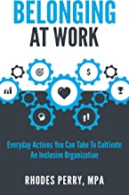 Belonging At Work: Everyday Actions You Can Take to Cultivate an Inclusive Organization