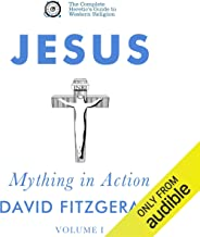 Jesus: Mything in Action, Vol. I: The Complete Heretic's Guide to Western Religion, Book 2