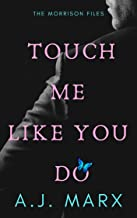 Touch Me Like You Do (The Morrison Files Book 1)