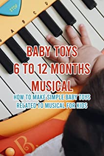 Baby Toys 6 to 12 Months Musical: How to Make Simple Baby Toys Related to Musical for Kids: Step by Step Guide DIY Musical...