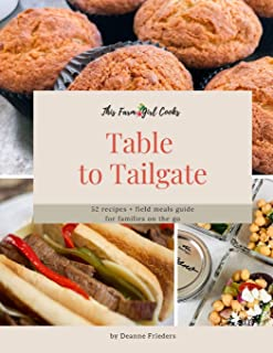 This Farm Girl Cooks: Table to Tailgate: 52 recipes + field meals guide for families on the go