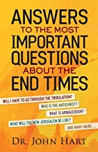Answers to the Most Important Questions About the End Times: Will I have to go through the tribulation?   Who is the Antichrist?   What is Armageddon? ... the New Jerusalem be like?   And many more