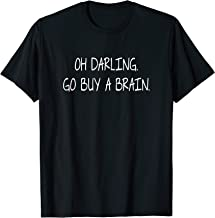Oh Darling Go Buy A Brain T-Shirt Novelty Gifts
