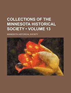 Collections of the Minnesota Historical Society (Volume 13)