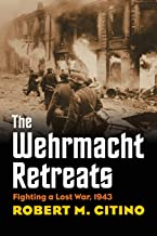 The Wehrmacht Retreats: Fighting a Lost War, 1943 (Modern War Studies)