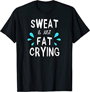 Sweat Is Just Fat Crying T-Shirt Funny Workout Gym Tees