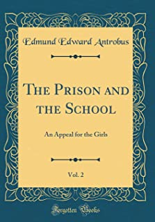 The Prison and the School, Vol. 2: An Appeal for the Girls (Classic Reprint)