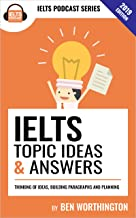 IELTS Topic Ideas & Answers: This book contains over 156 ideas for answering IELTS Task 2 questions. A lot of the questions were seen in IELTS exams and were sent in by students.