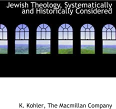 Jewish Theology, Systematically and Historically Considered