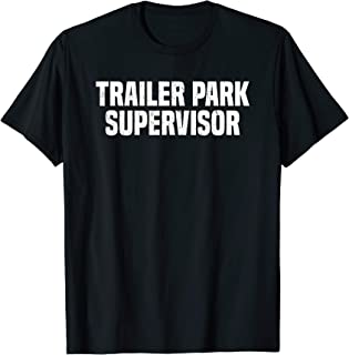 Trailer Park Supervisor Funny Redneck Gag Joke T-Shirt