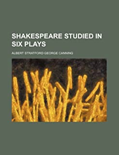 Shakespeare Studied in Six Plays