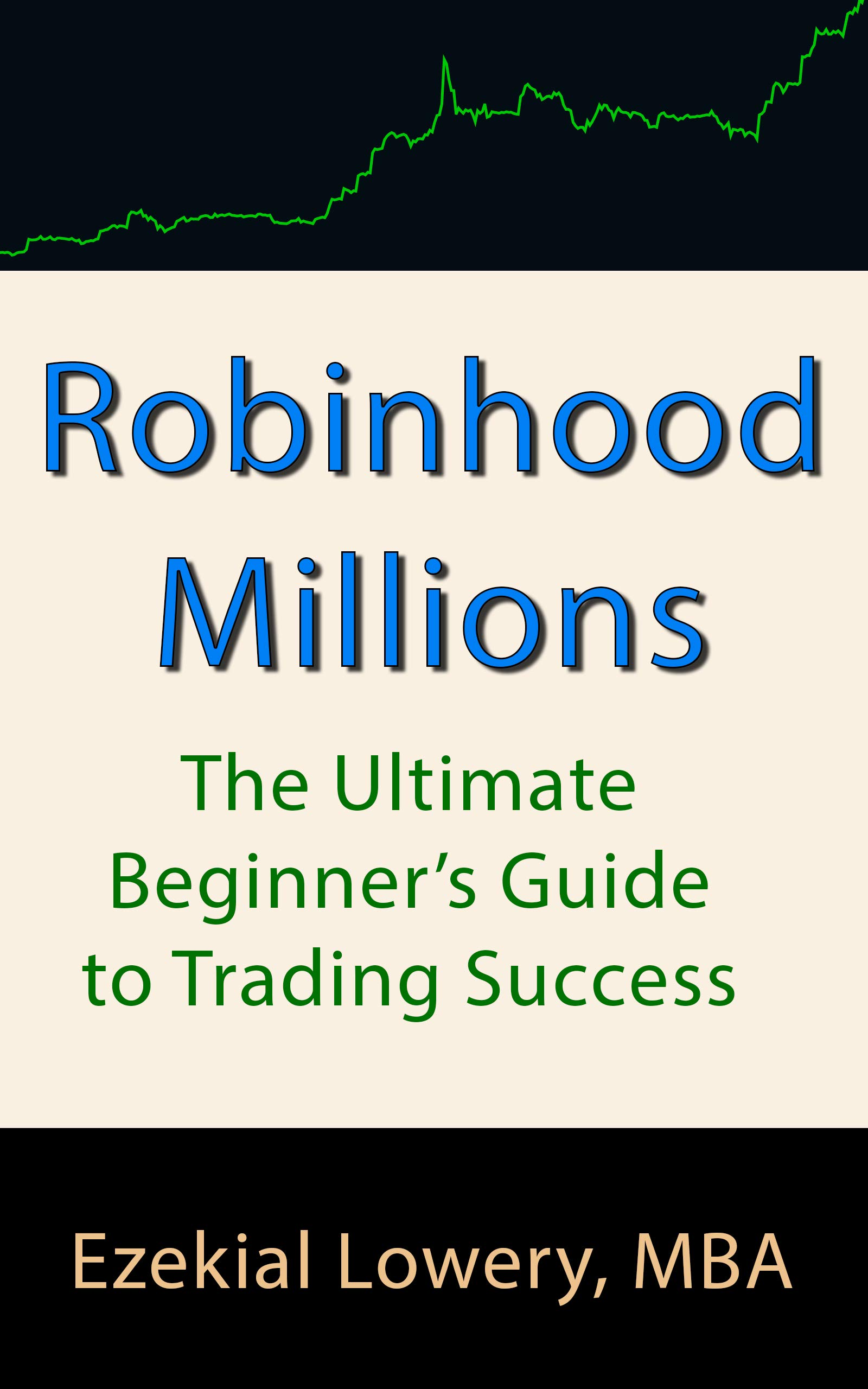 Robinhood Millions: The Ultimate Beginner's Guide to Trading Success (Market Trading Mastery Book 1)