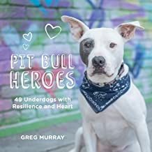 Pit Bull Heroes: 49 Underdogs with Resilience and Heart