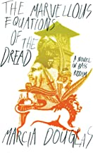 The Marvellous Equations of the Dread: A Novel in Bass Riddim