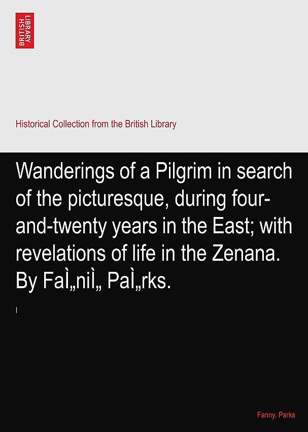 未使用トレイル大洪水Wanderings of a Pilgrim in search of the picturesque, during four-and-twenty years in the East; with revelations of life in the Zenana. By Faì?niì? Paì?rks.