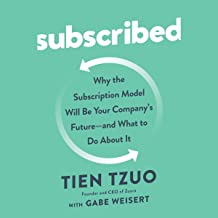 Subscribed: Why the Subscription Model Will Be Your Company`s Future - and What to Do About It