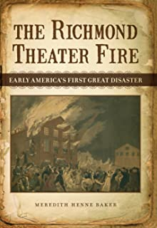 The Richmond Theater Fire: Early America's First Great Disaster