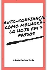 AUTO-CONFIANÇA: COMO MELHORÁ-LO HOJE EM 7 PASSOS (AUTO-AJUDA E DESENVOLVIMENTO PESSOAL Livro 80) eBook Kindle