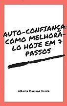 AUTO-CONFIANÇA: COMO MELHORÁ-LO HOJE EM 7 PASSOS (AUTO-AJUDA E DESENVOLVIMENTO PESSOAL Livro 80)