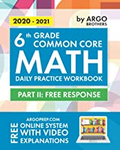 6th Grade Common Core Math: Daily Practice Workbook – Part II: Free Response | 1000+ Practice Questions and Video Explanations | Argo Brothers PDF