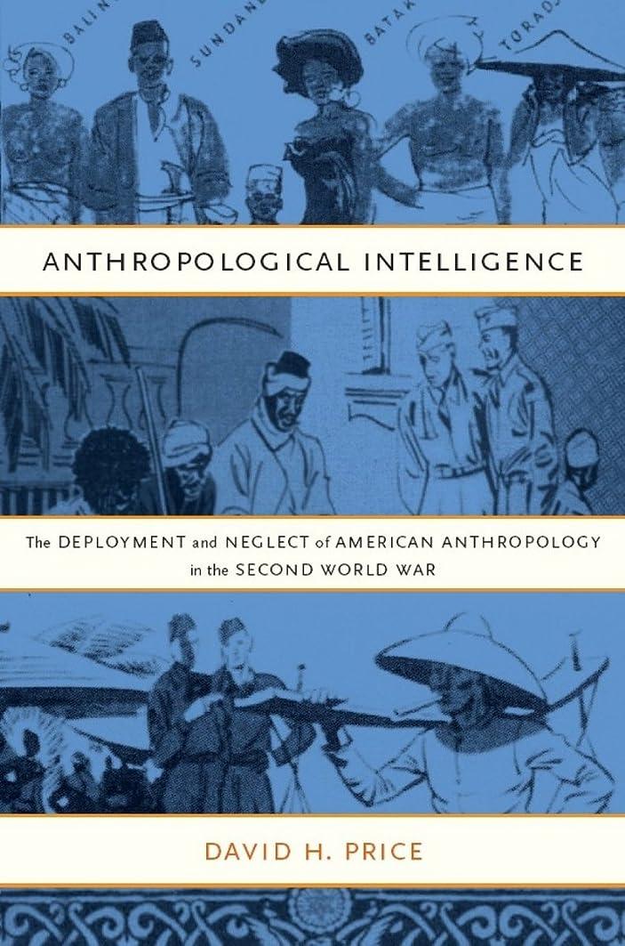 悪用残り戸棚Anthropological Intelligence: The Deployment and Neglect of American Anthropology in the Second World War (English Edition)
